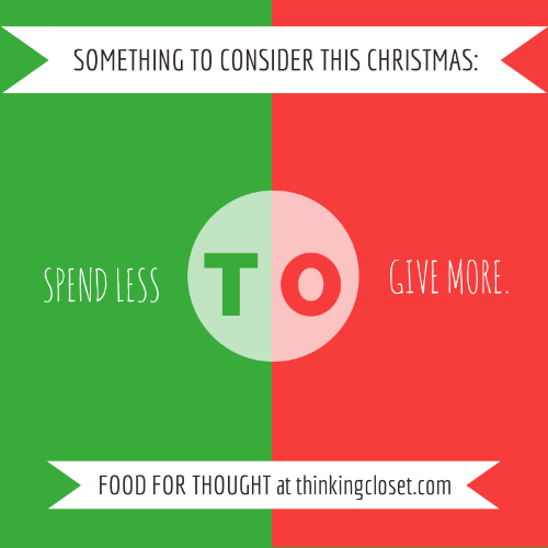 Spend Less to Give More...Food for Thought this Christmas via thinkingcloset.com