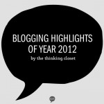Blogging Highlights of Year 2012 by The Thinking Closet