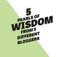 5 Pearls of Wisdom from 5 Different Bloggers