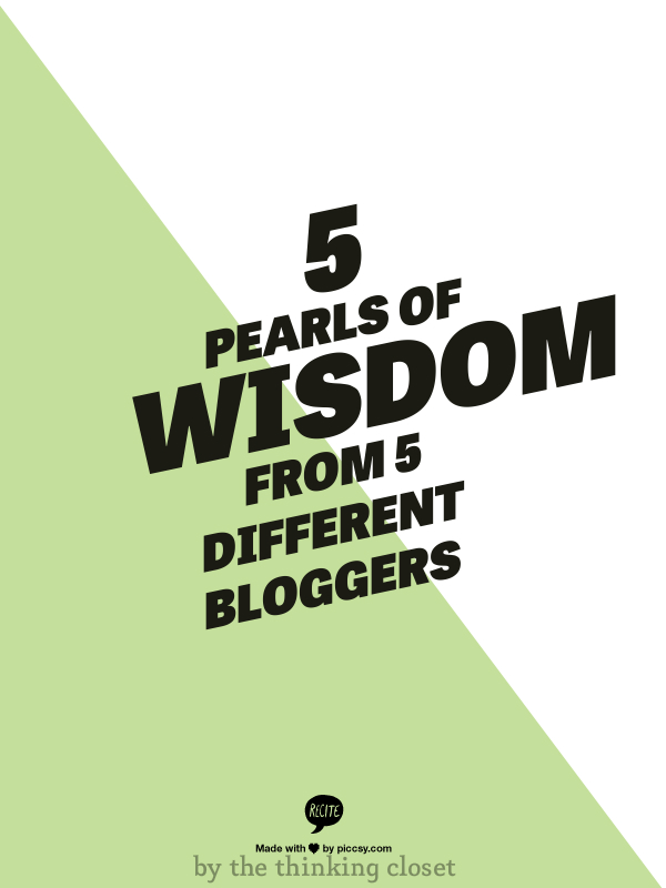 5 Pearls of Wisdom from 5 Different Bloggers - Shared By The Thinking Closet