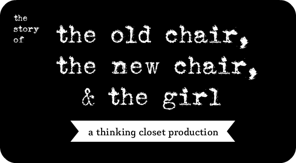 The Story of The Old Chair, The New Chair, & The Girl | The Thinking Closet