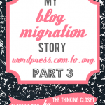 My Blog Migration Story: Part 3 | The Thinking Closet
