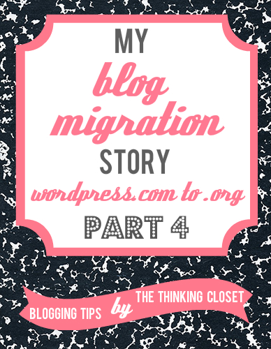 My Blog Migration Story: Part 4 | The Thinking Closet