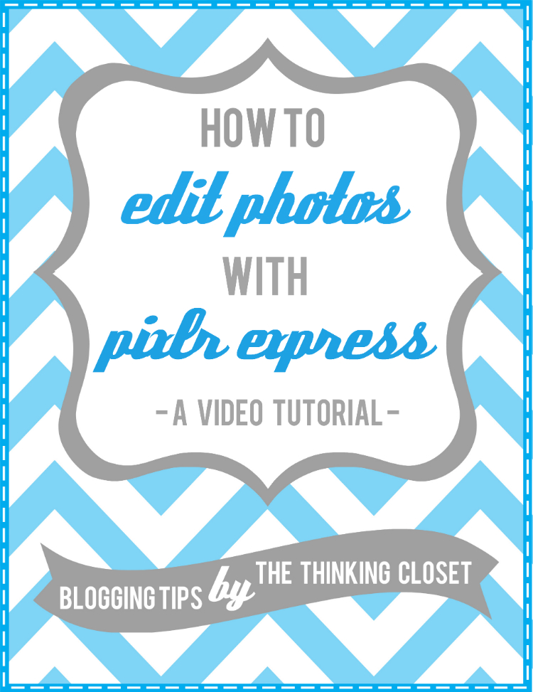 How to Edit Photos with Pixlr Express: A Video Tutorial | The Thinking Closet