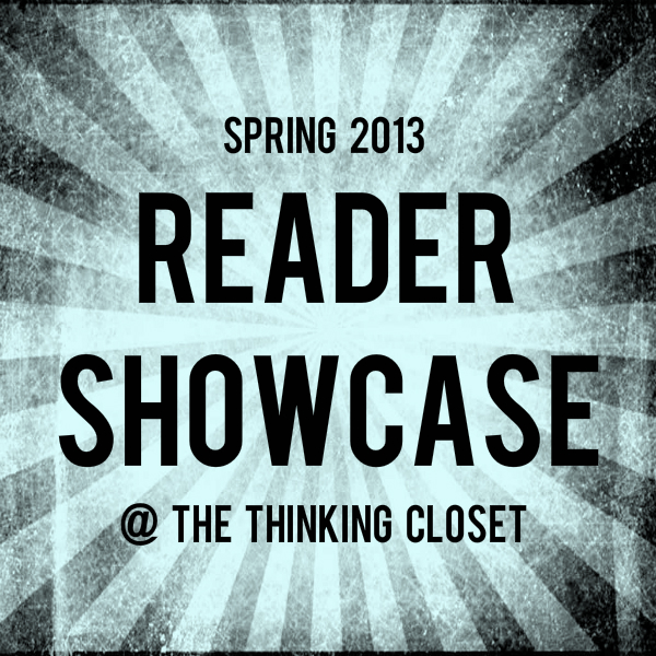 Reader Showcase: Spring 2013 | The Thinking Closet