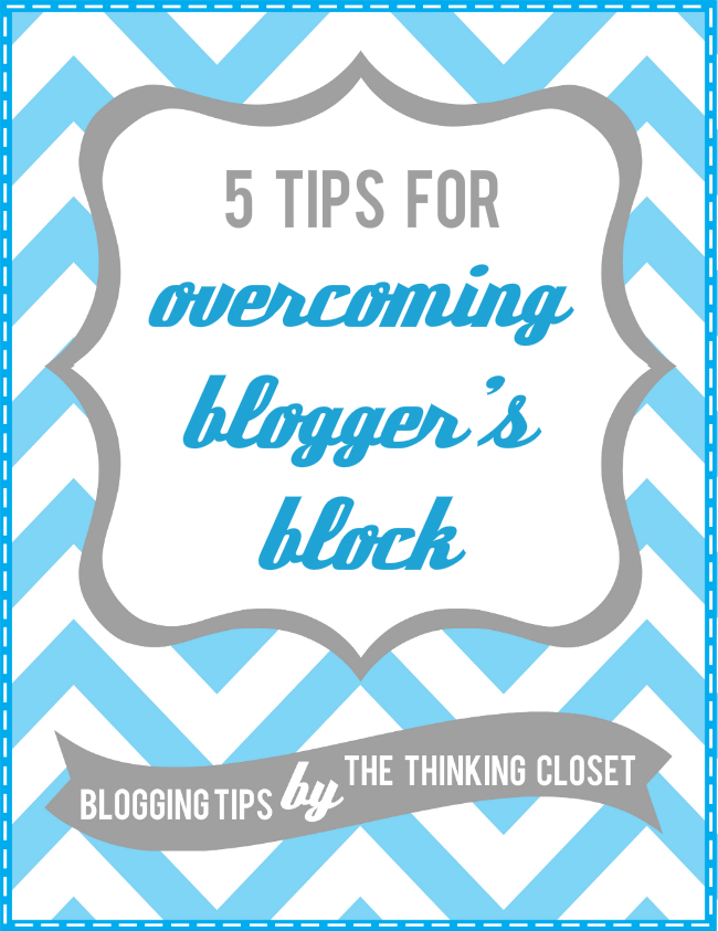 5 Tips for Overcoming Blogger's Block by Lauren at The Thinking Closet