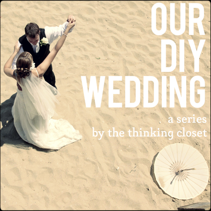 Our DIY Wedding - A New Series By The Thinking Closet