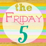 The Friday Five: Inspiration for Your Weekend!