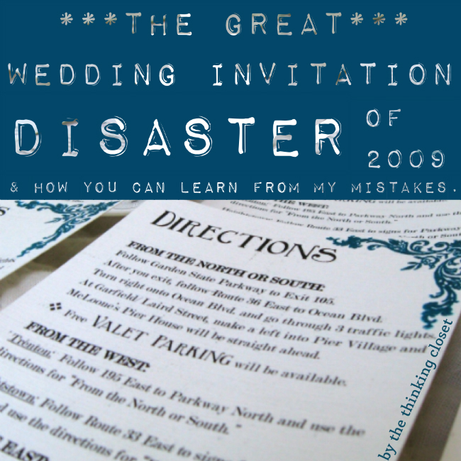 The Great Wedding Invitation Disaster of 2009 & How You Can Learn From My Mistakes.  Brought to you by The Thinking Closet.