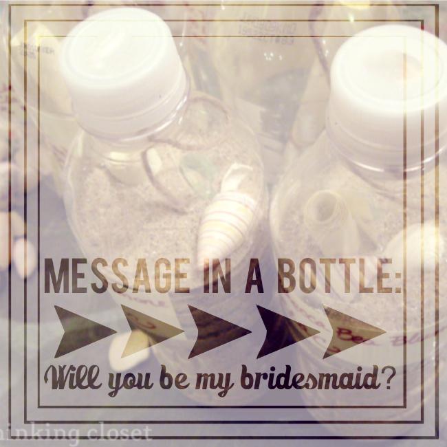 "Creative idea for ""proposing"" to your bridesmaids...especially if you're having a beachy wedding.  A Message in a Bottle!  Via The Thinking Closet"