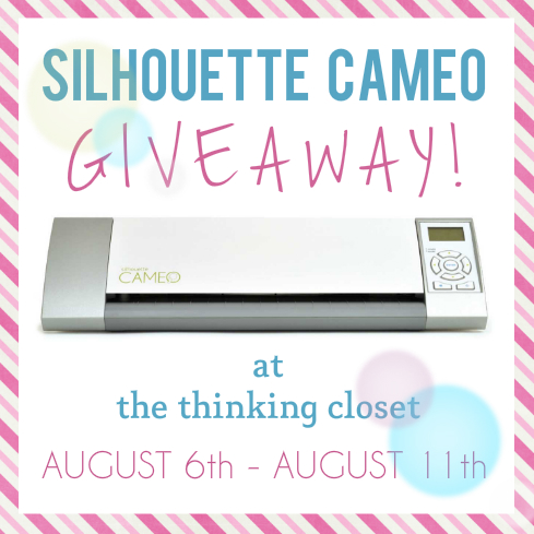 Silhouette Cameo Giveaway at The Thinking Closet! August 6th - 11th. Earn up to 11 entries on your first day!