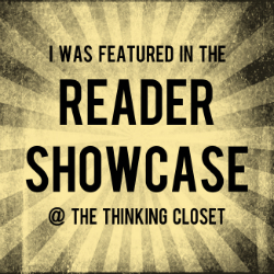 I was featured in the Reader Showcase at The Thinking Closet!