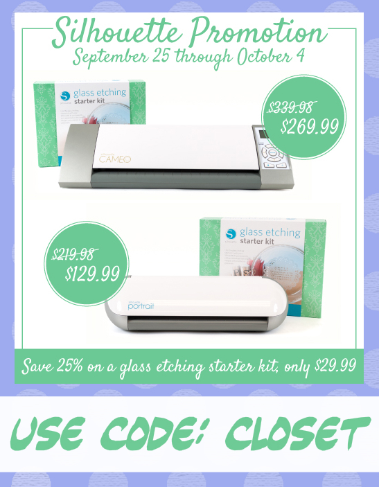 Silhouette Promotion on Machines & Glass Etching Starter Kits! 9/25 - 10/4 using the code CLOSET.