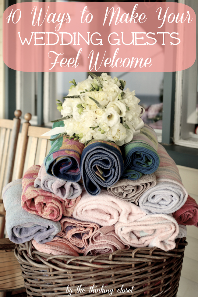 10 Ways to Make Your Wedding Guests Feel Welcome.  DIY Wedding Planning Tips via thinkingcloset.com
