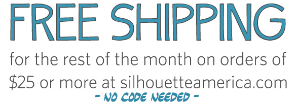 FREE Shipping on all Silhouette orders!  Now through October 31st!