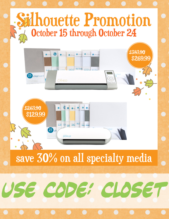 Silhouette Promotion!  Major deals on Silhouette machines & specialty media using the code CLOSET.  Oct 15 - 24th!