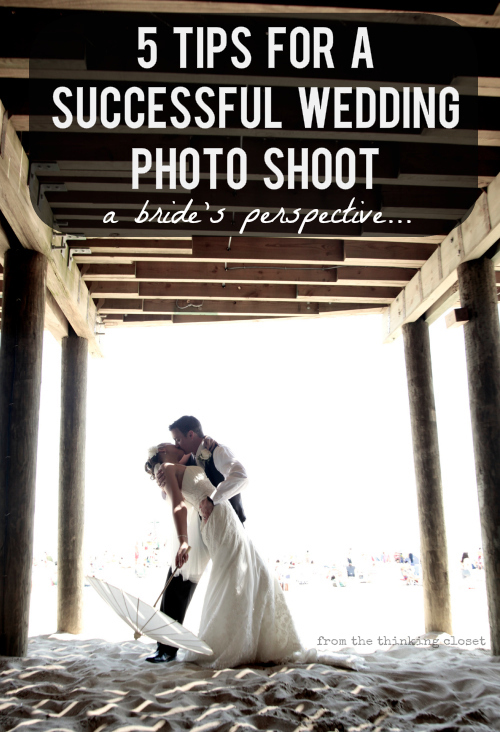 5 Tips for a Successful Wedding Photo Shoot: A Bride's Perspective via thinkingcloset.com