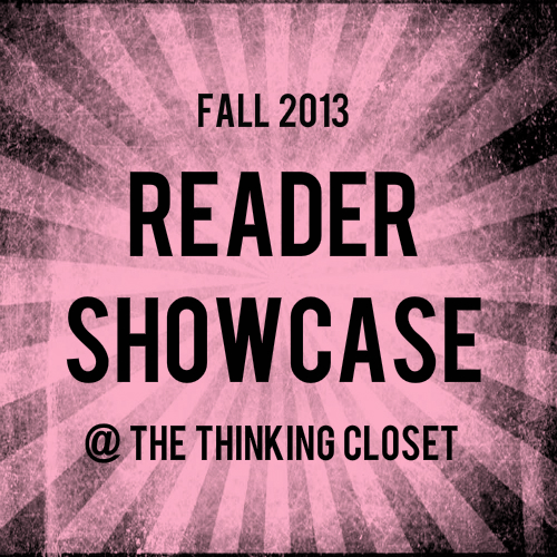 Reader Showcase: Fall 2013 at The Thinking Closet.  Prepare to be inspired by the best readers in blogland!