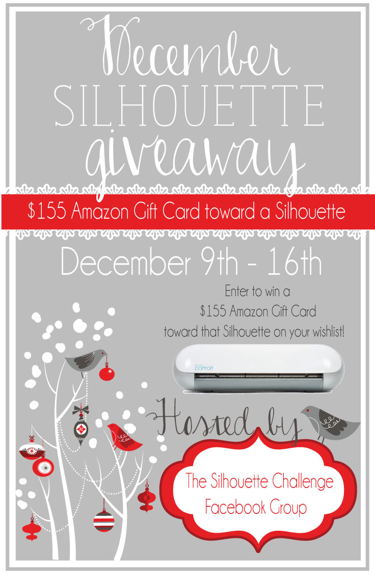 Get that Silhouette on your wish list!  Enter to win a $155 Amazon Gift Card hosted by the Silhouette Challenge Facebook Group!  12.9.13 - 12.16.13.  International-friendly!