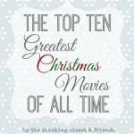 The Top Ten Greatest Christmas Movies of All Time...compiled by The Thinking Closet & Friends!