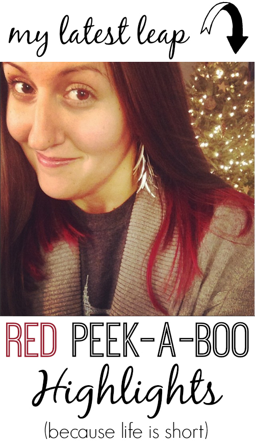 My latest leap...Red Peek-a-Boo Highlights!  (Because life is short.)