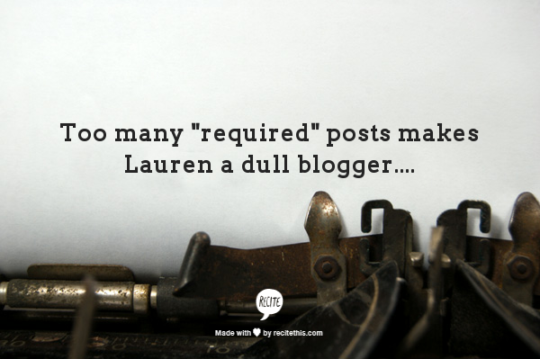 "Too many ""required"" posts makes Lauren a dull blogger....  Blogging Dreams & Goals for 2014."