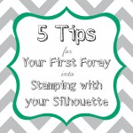5 Tips for Your First Foray into Stamping with your Silhouette! {So you can learn from my mistakes.} via thinkingcloset.com