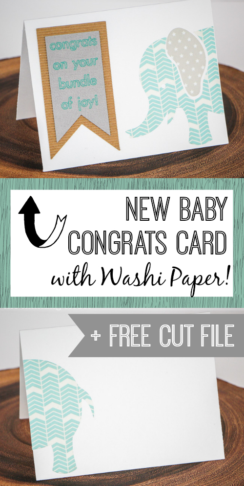 New Baby Congrats Card with Washi Paper!  Tutorial and FREE Silhouette cut file via thinkingcloset.com