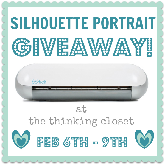 Silhouette Portrait Giveaway! Win the craft-cutter of your dreams over at The Thinking Closet Feb 6th - 9th. Enter now!
