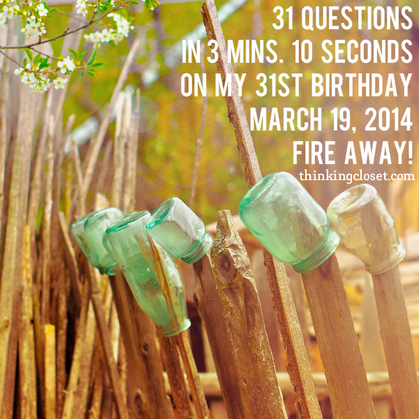31 Questions in 3 mins. 10 seconds on my 31st Birthday - March 19, 2014 by Lauren from thinkingcloset.com