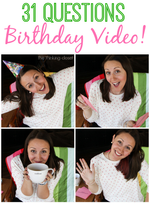 Birthday Video!  31 Questions in 3 Minutes 10 Seconds on My 31st Birthday! via thinkingcloset.com