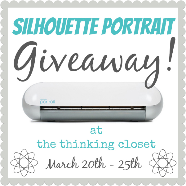 Silhouette Portrait Giveaway!  March 20 - 25 at thinkingcloset.com.  Enter to win the craft-cutter of your dreams!