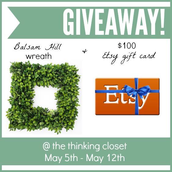 Sweet Giveaway! 1 Balsam Hill wreath & $100 Etsy Gift Card at the thinking closet, May 5th - 12th, 2014.  Open to US and Canada readers.  Best of luck!