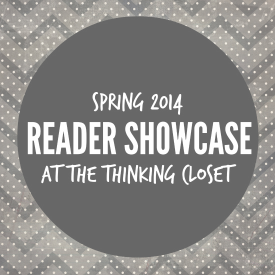 Spring 2014 Reader Showcase at The Thinking Closet.