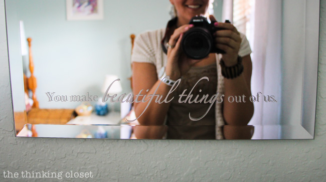 "New and improved guest room mirror embellished with vinyl text: ""You make beautiful things out of us."""