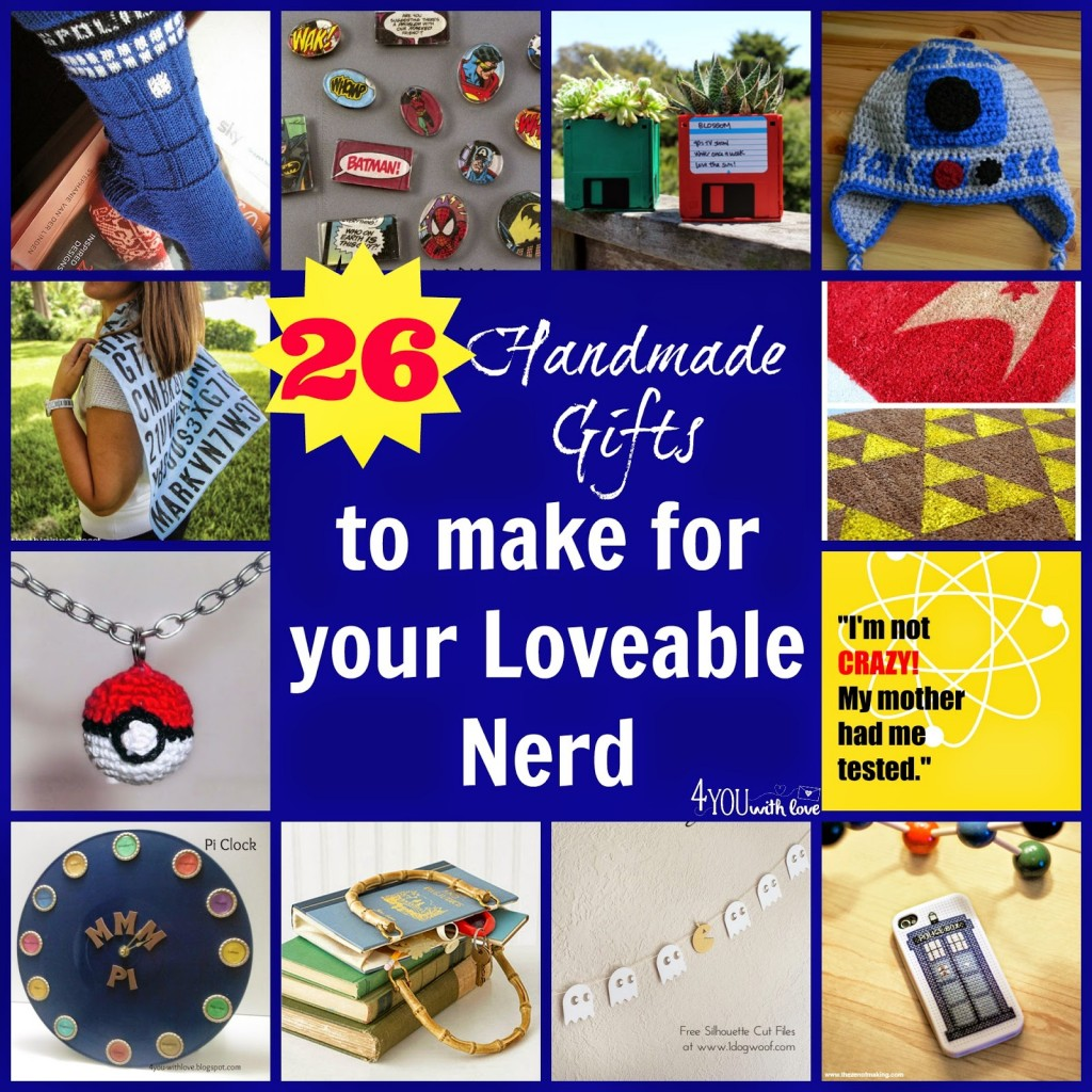 26 Handmade Gifts for the Loveable Nerd by 4 You With Love