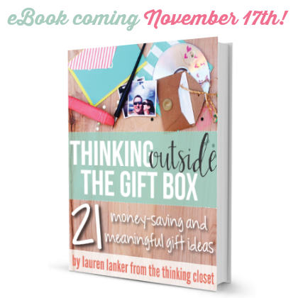 Thinking Outside the Gift Box: 21 Money-Saving & Meaningful Gift Ideas | eBook by Lauren Lanker | coming November 17, 2014 to thinkingcloset.com!
