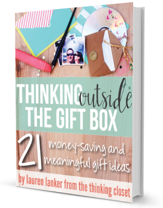 Thinking Outside the Gift Box eBook by Lauren from ThinkingCloset.com - Chock FULL of frugal yet meaningful gift ideas to get your creative juices flowing!