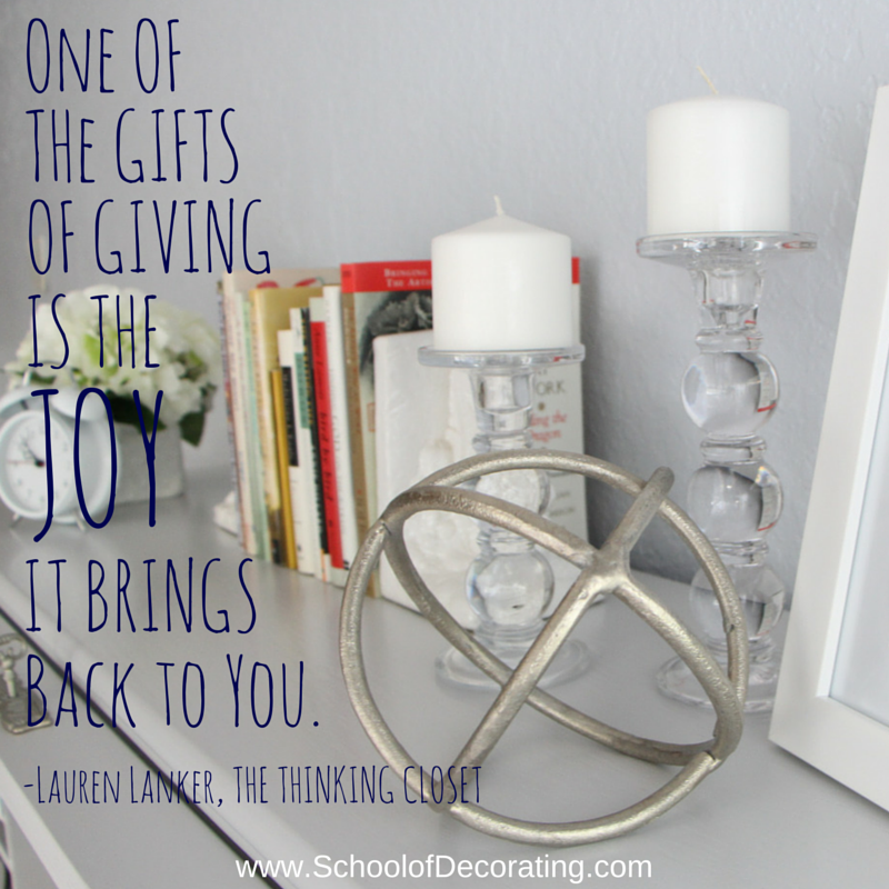 """""""One of the gifts of giving is the joy it brings back to you."""" -Lauren Lanker, The Thinking Closet, Author of the eBook Thinking Outside the Gift Box: 21 Money-Saving & Meaningful Gift Ideas"""