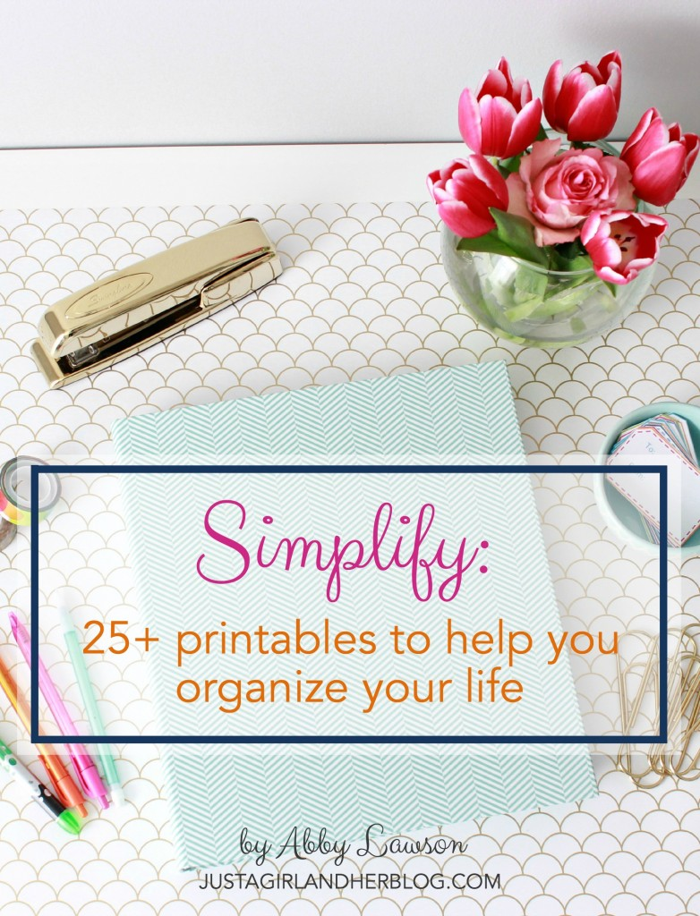 Simplify: 25+ Printables to Help You Organize Your Life by Abby Lawson