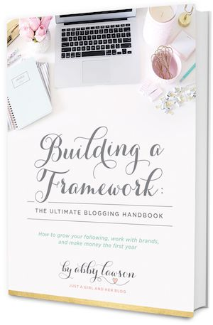 Building a Framework: The Ultimate Blogging Handbook by Abby Lawson - a comprehensive course for how to get gain a following, work with brands, and make money in your first year!