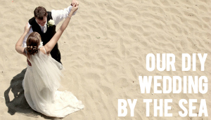 Our DIY Wedding By the Sea: A Blog Series