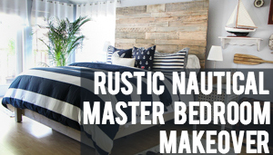 Rustic Nautical Master Bedroom Makeover & How We Found Our Shared Style
