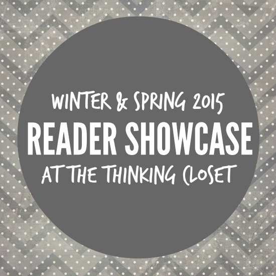 Winter and Spring 2015 Reader Showcase at The Thinking Closet.