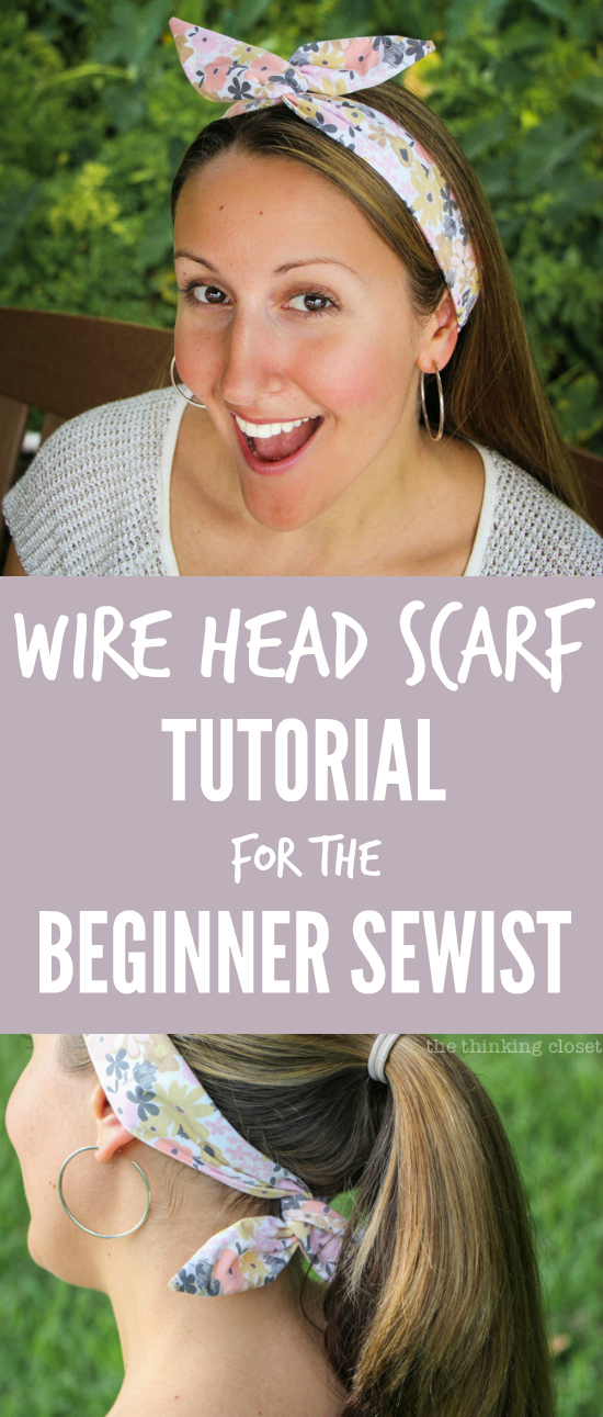 Wire Head Scarf Tutorial for the Beginner Sewist - the thinking closet e067453baf1