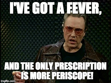 I've got a fever, and the only prescription is more Periscope!  |  The Beginner's Guide to Periscope: what it is, how to use it, and why you'll catch the fever too!