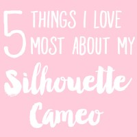 Silhouette Cameo Giveaway & 5 Things I Love Most About My Machine!