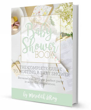 The Baby Shower Book by Meredith LeRoy from unOriginal Mom | The complete guide to hosting a baby shower.