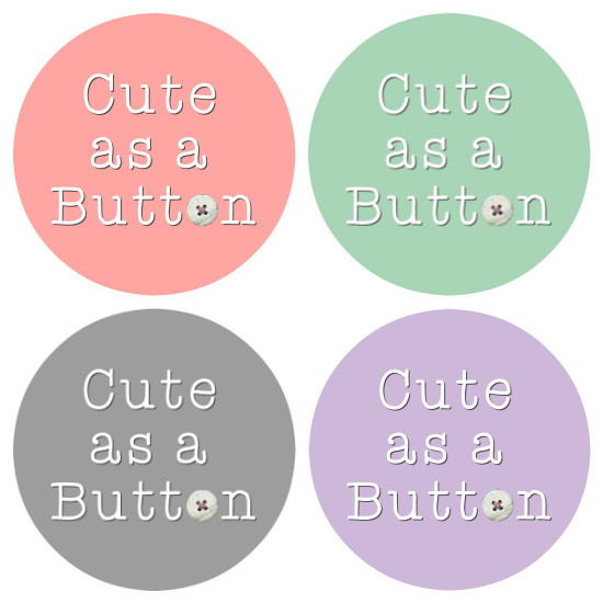"Free ""Cute as a Button"" button designs, perfect for name tags or party favors for your ""Cute as a Button"" baby shower!"