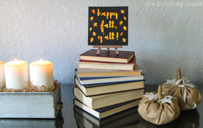 """Happy Fall, Y'all!"" Watercolor Art: A Silhouette Cameo 3 Tutorial - Here's my finished mini-sign on display on our fall ""fantel."" If that doesn't put you in the mood for autumn, I don't know what will!"